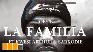 VIDEO: Joey B - La Familia (feat. Kwesi Arthur & Sarkodie)