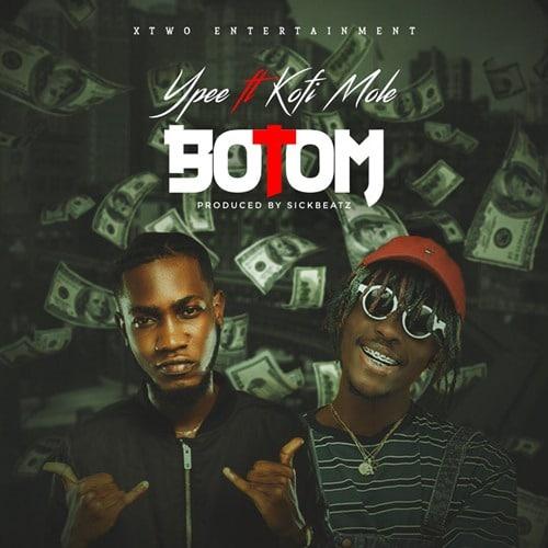YPee – Botom (feat. Kofi Mole) (Prod. by SickBeatz)
