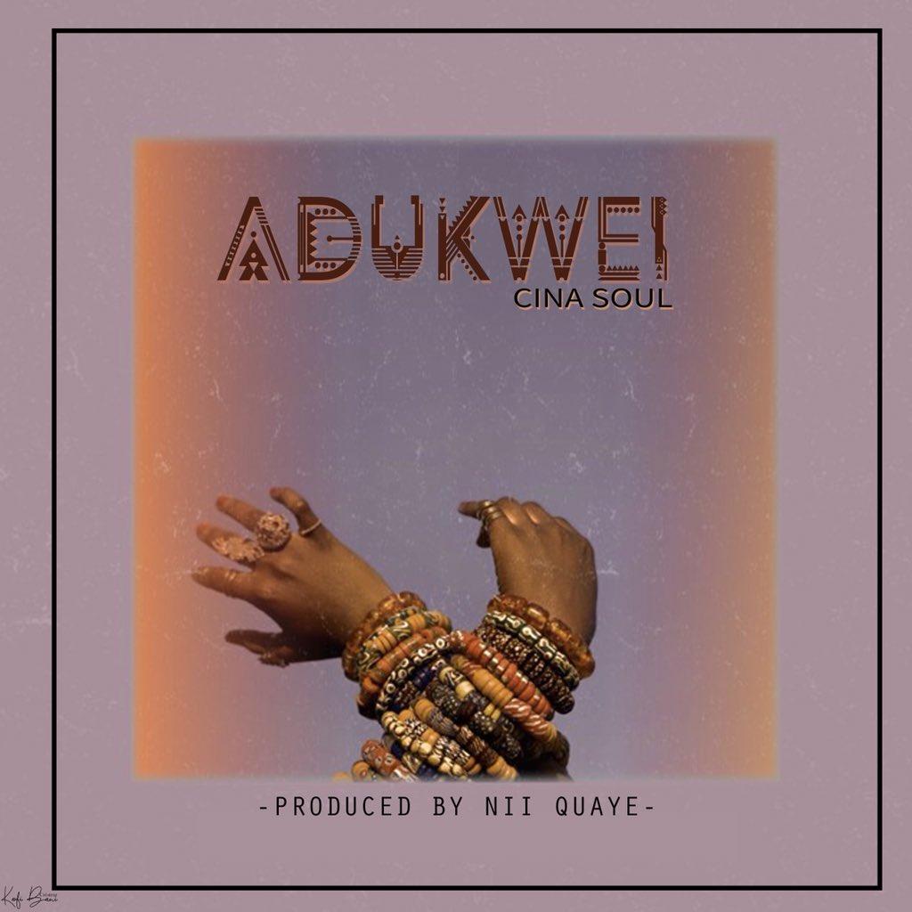 Cina Soul – Adukwei (Prod. By NiiQuaye)