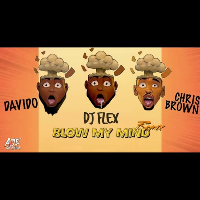 DJ Flex x Davido x Chris Brown – Blow My Mind (Afrobeat Remix)