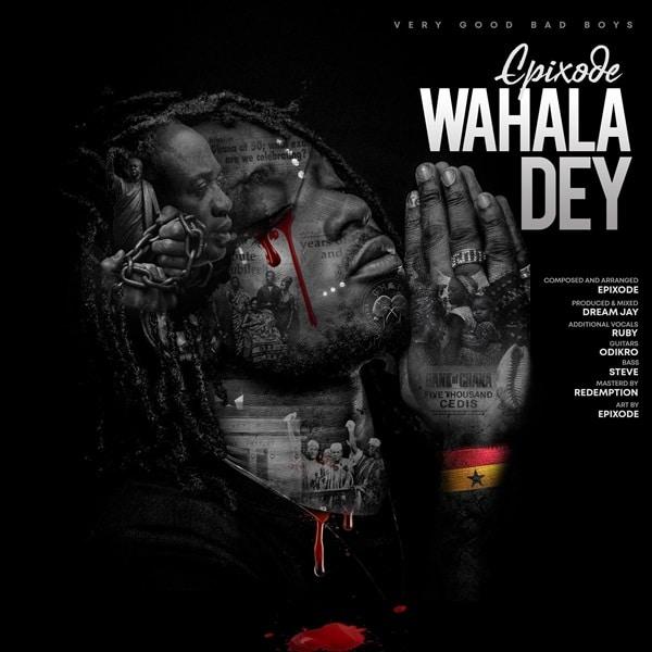 Epixode – Wahala Dey (Prod. By DreamJay)