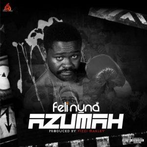 Feli Nuna – Azumah (Prod. by Fizzi Marley)