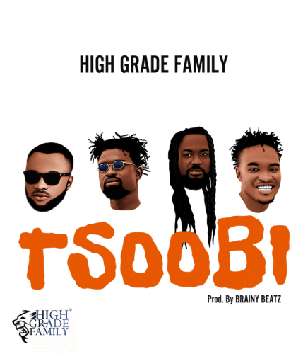 High Grade Family – Tsoobi (feat. Samini, Senario, Razben & Rowan)(Prod. by Brainy Beatz)