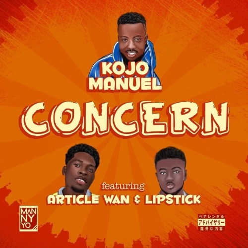 Kojo Manuel – Concern (feat. Article Wan & Lip Stick)