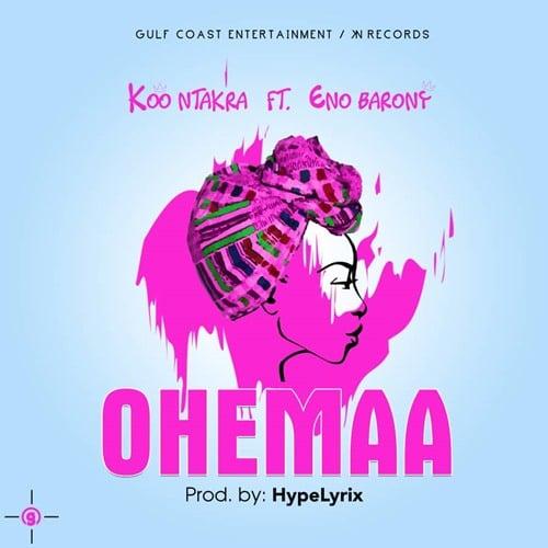 Koo Ntakra – Ohemaa (feat. Eno Barony)  (Prod. By HypeLyrix)