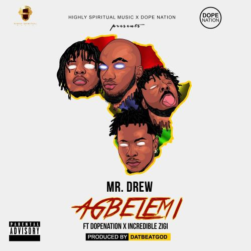 Mr Drew – Agbelemi (feat. DopeNation & Incredible Zigi) (Prod. by DatBeatGod)
