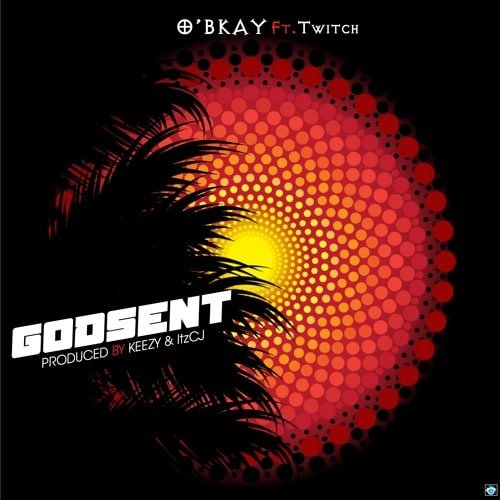 O`bkay – Godsent (feat. Twitch ) (Prod. By Keezy & itzCJ)