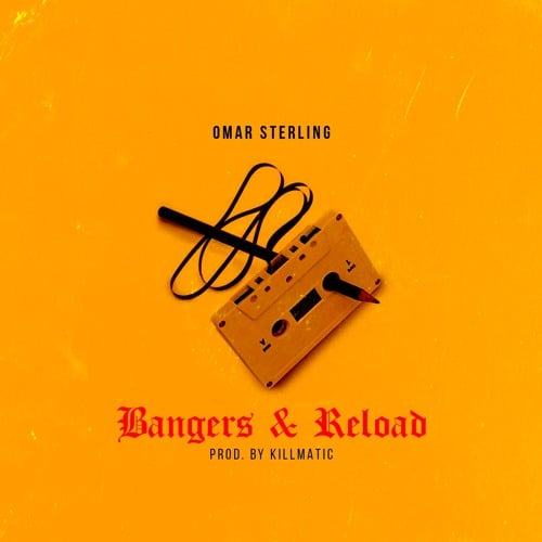 Omar Sterling (R2Bees) – Bangers & Reload (Prod. By Killmatic)