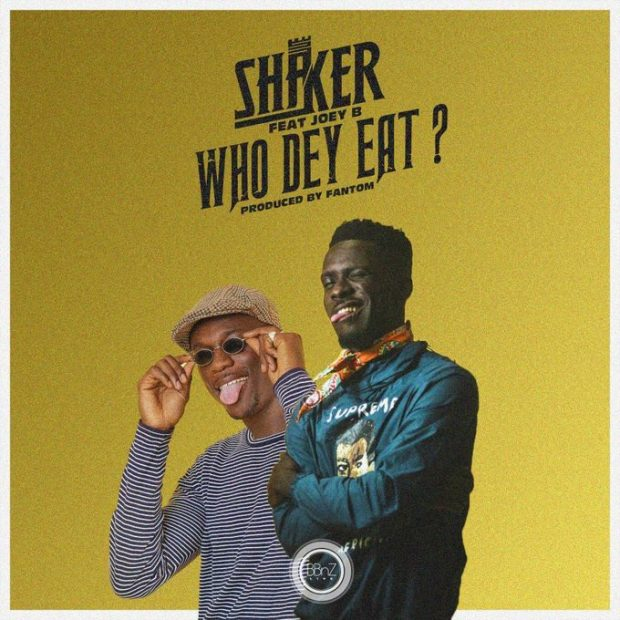 Shaker – Who Dey Eat (feat. Joey B) (Prod. By Fantom)