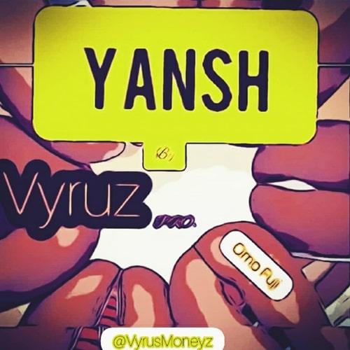 Vyrus - Yansh (Prod. By Omo Fuji)