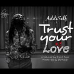 Addi Self - Trust Your Love (Prod. By Biskit Beat)