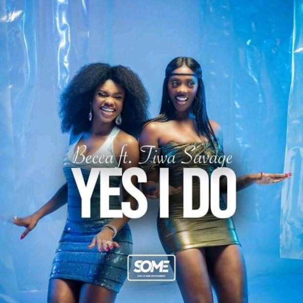 Becca – Yes I Do (feat. Tiwa Savage) (Prod. By Mix Master Garzy) + LYRICS