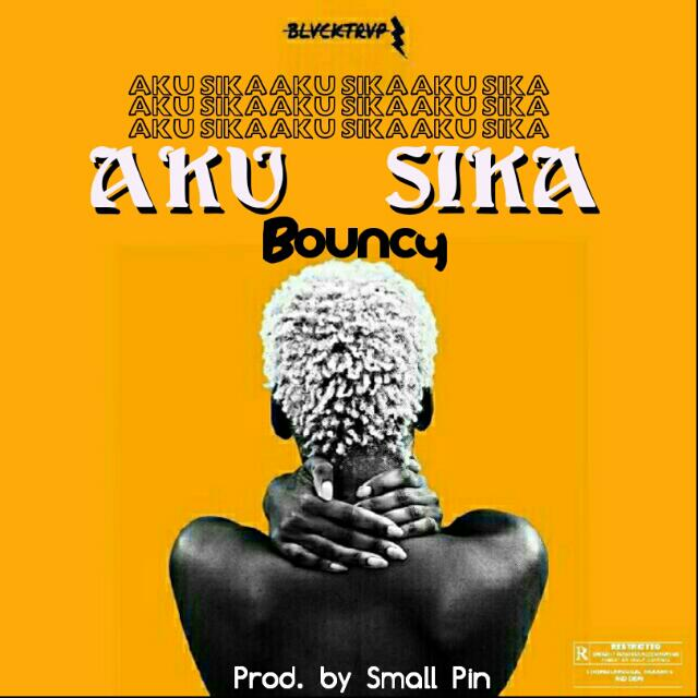 Bouncy – Aku Sika (Prod. By FeesBeatz)