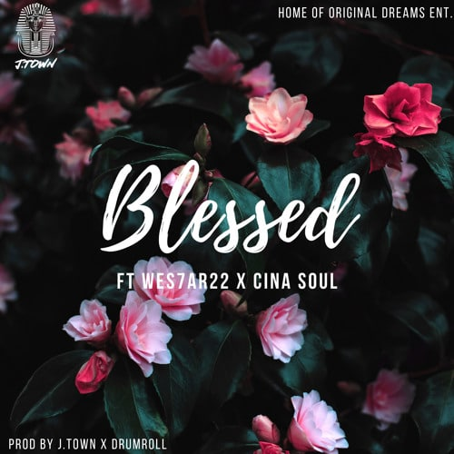 J.Town – Blessed (feat. Wes7ar22 x Cina Soul) (Prod. By J.Town & Drvmroll)
