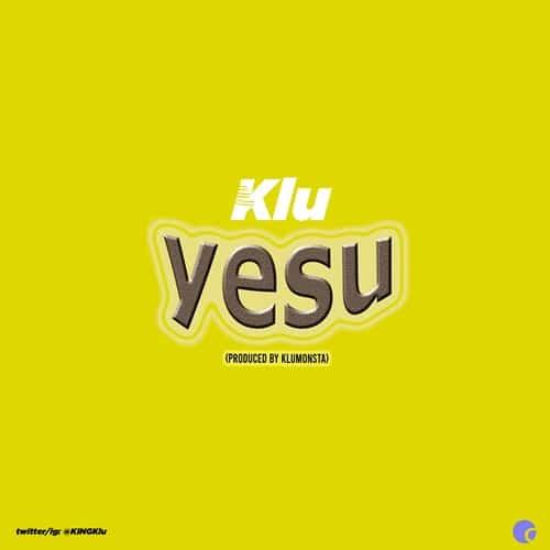 Klu - Yesu (Prod. By KluMOnsta)