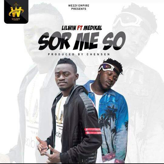 Lil Win – Sor Me So (feat. Medikal) (Prod. By Chensen Beatz)