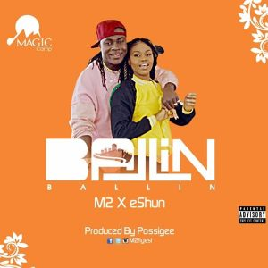 M2 - Balling (feat. Eshun) (Prod. By PossiGee)