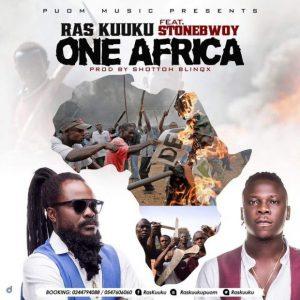Ras Kuuku – One Africa (feat. Stonebwoy) (Prod. by ShottohBlinqx)