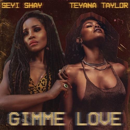 Seyi Shay & Teyana Taylor – Gimme Love (Remix)