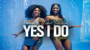 VIDEO: Becca - Yes I Do (feat. Tiwa Savage)