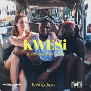 Allisn - Kwesi (Prod. By Jayso)