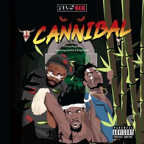 PLUGN6IX – Cannibal (feat. Worlasi & Kirani Ayat)