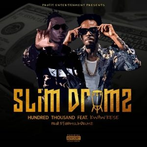 Slim Drumz - Hundred thousand (feat. Kwaw Kese) (Prod. By Slim Drumz)