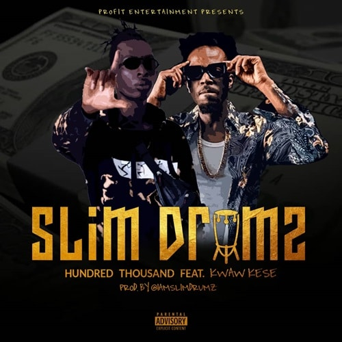 Slim Drumz – Hundred thousand (feat. Kwaw Kese) (Prod. By Slim Drumz)