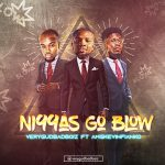 VeryGudBadBoiz - Niggas Go Blow (feat. AmgKevinFianko) (Prod. by Webiejustdidit)