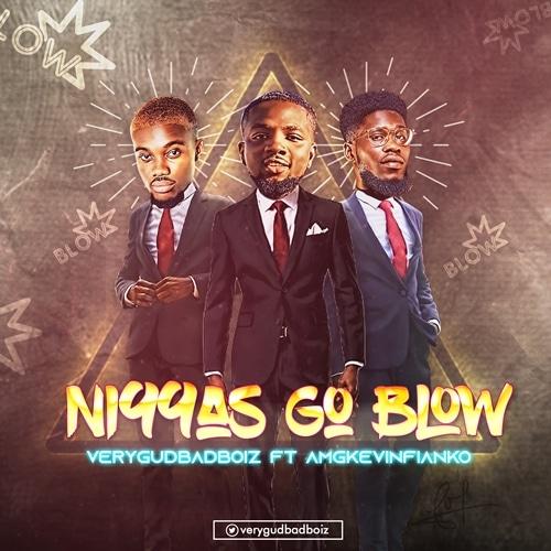 VeryGudBadBoiz – Niggas Go Blow (feat. AmgKevinFianko) (Prod. by Webiejustdidit)