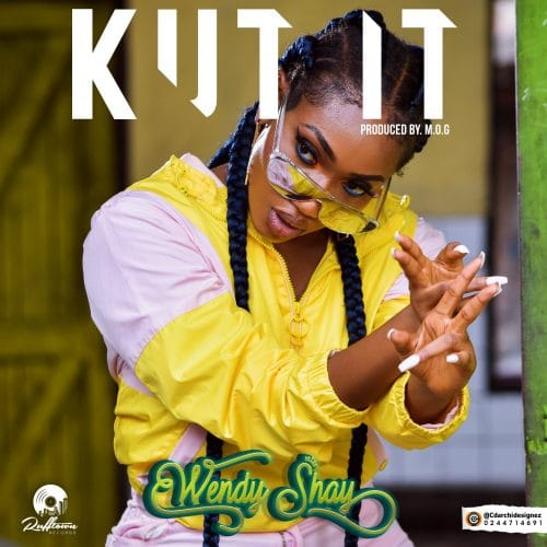 Wendy Shay – Kut It (Prod. By M.O.G Beatz)