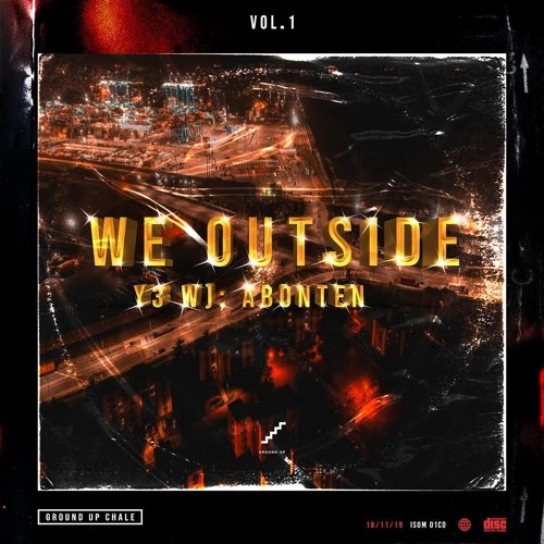 ALBUM: GROUND UP – We Outside [Y3 W) Abonten] Vol. 1