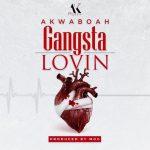Akwaboah – Gangsta Lovin (Prod. By M.O.G Beatz)