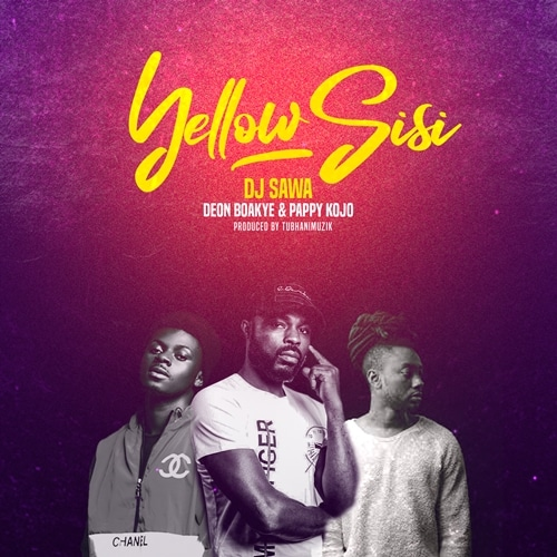 DJ Sawa x Deon Boakye x Pappy Kojo – Yellow Sisi (Prod. By TubhaniMuzik)