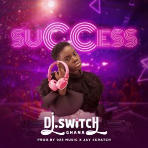 DJ Switch – Success (Prod. By 925 Music x Jay Scratch)
