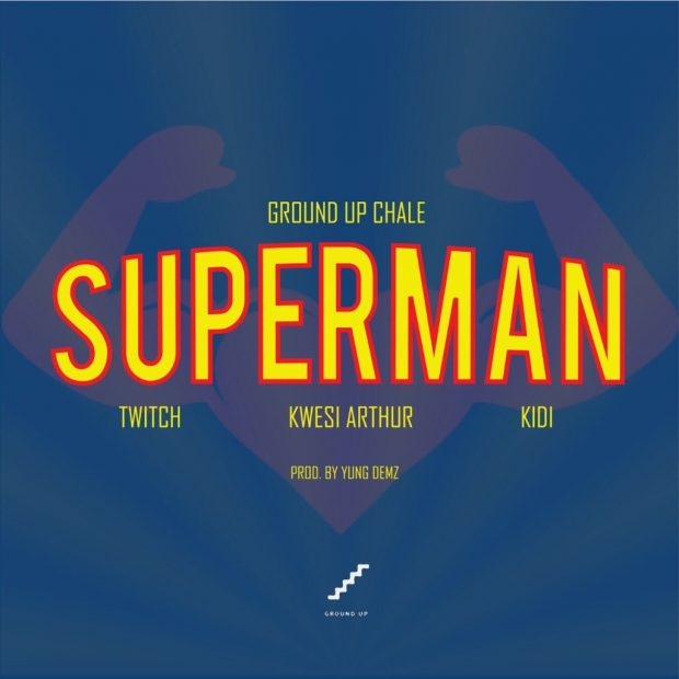 Ground Up Chale – Superman (feat. Twitch , Kwesi Arthur & KiDi) (Prod. by Yung Demz)