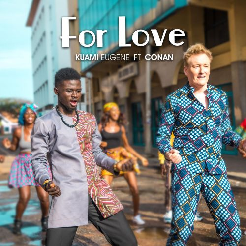 Kuami Eugene – For Love (feat. Conan O'Brien)