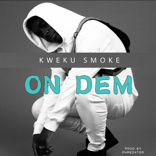 Kweku Smoke – On Dem (Prod. By Phredxter)