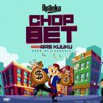 Opanka - Chop Bet (feat. Ras Kuuku) (Prod. by Ivan Beatz)