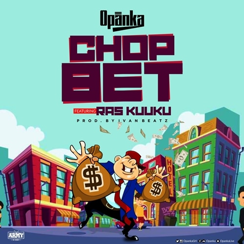 Opanka – Chop Bet (feat. Ras Kuuku) (Prod. by Ivan Beatz)