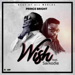 Prince Bright – Wish (feat. Sarkodie) (Prod. By M.O.G Beatz)