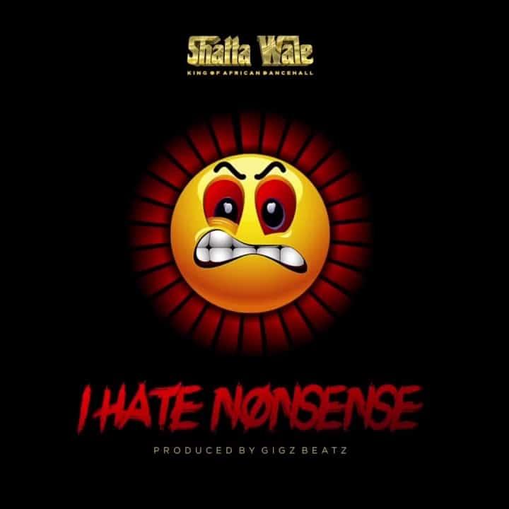 Shatta Wale – I Hate Nonsense (Prod. By Gigzbeatz)