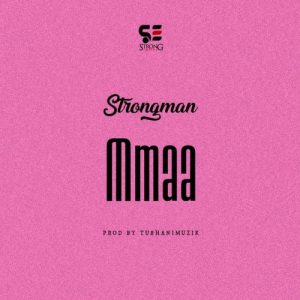 Strongman – Mmaa (Prod By TubhaniMuzik)