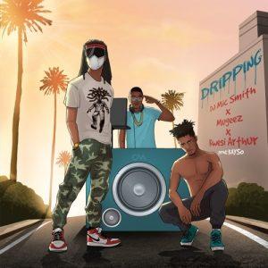 DJ Mic Smith – Dripping (feat. Mugeez & Kwesi Arthur) (Prod. By Kayso)