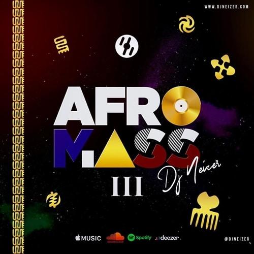 DJ Neizer – Afromass Vol. 3 Mixtape
