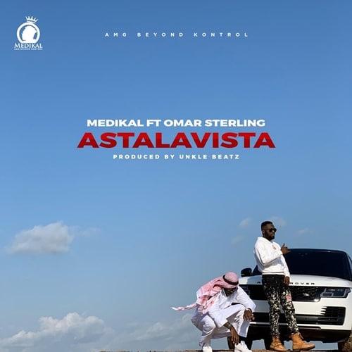 Medikal – Astalavista (feat. Omar Sterling )(Prod. By Unkle Beatz)