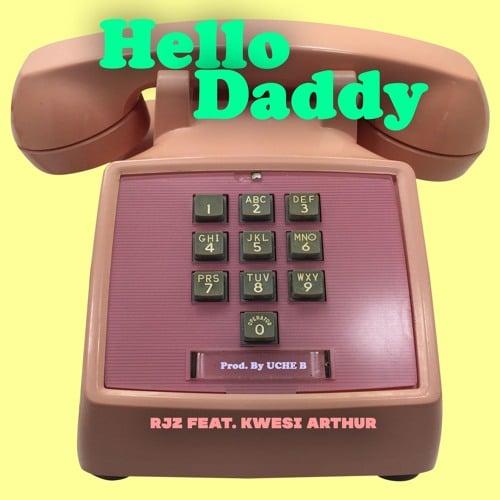RJZ – Hello Daddy (feat. Kwesi Arthur) (Prod. By Uche B)