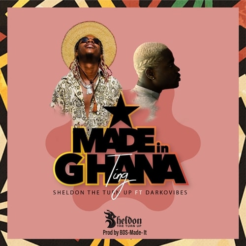 Sheldon The Turn Up – Made In Ghana Ting (feat. Darkovibes) (Prod. By BOS-Made-It)