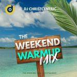 DJ Christcentric – Weekend Warmup Mix