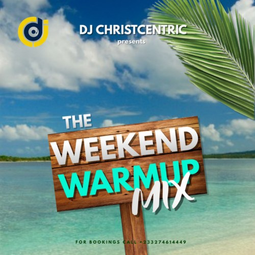 DJ Christcentric – Weekend Warmup Mix